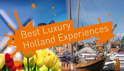 Best Luxury Holland Experiences
